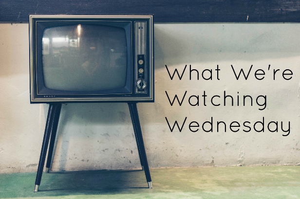 What We're Watching Wednesday